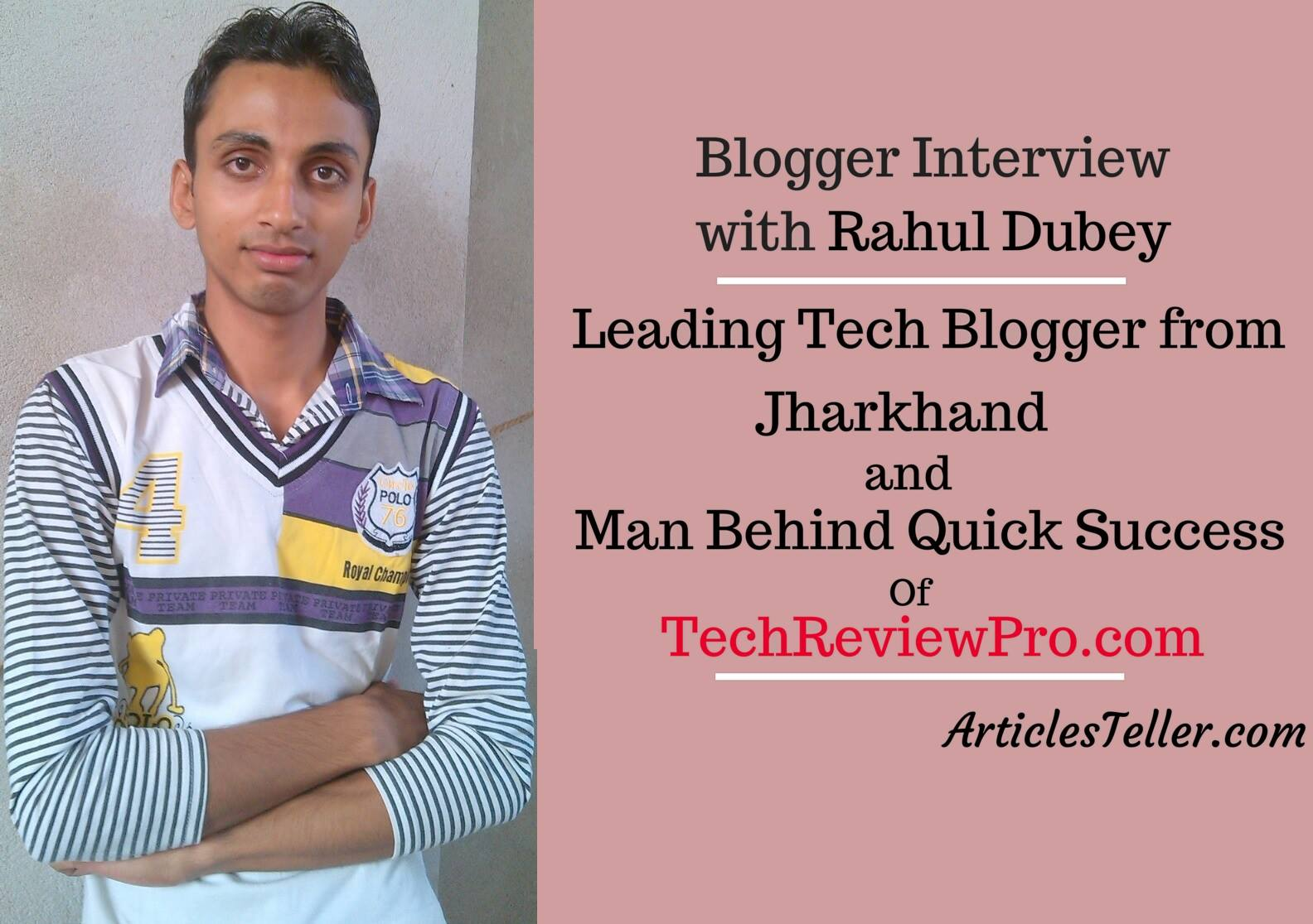 Blogger Interview with Rahul Dubey - Founder and Owner of TechReviewPro