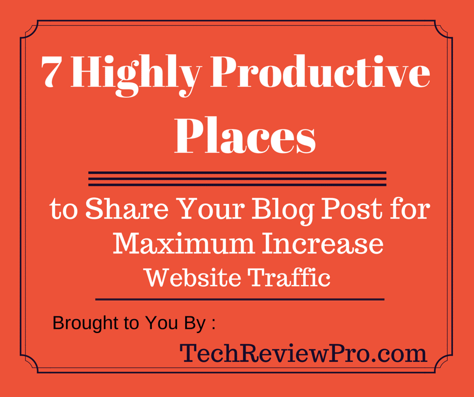 Highly Productive Places to Share Your Blog Post for Maximum Increase Website Traffic