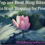 Top 20+ Best Blog Sites to Start Blogging for Free
